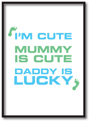BB11 -  I'm Cute, Mummy is Cute, Daddy is Lucky Personalised Print