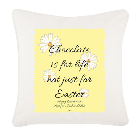 Personalised Chocolate is for Life not just for Easter Cushion