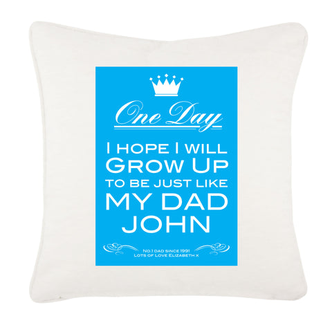 Personalised One Day I Hope To Grow Up, Father's Day Cushion Cover