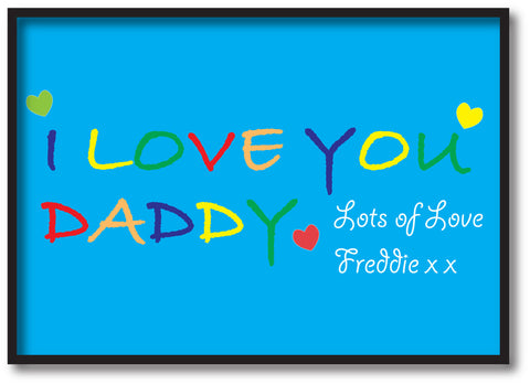 FD05 - I LOVE YOU DADDY, Father's Day Personalised Print