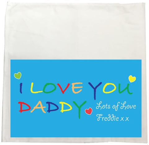 FD05 - I LOVE YOU DADDY, Father's Day Personalised Tea Towel