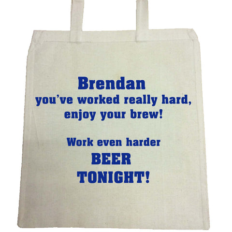 You've worked really hard! Work even harder beer tonight!-Personalised Canvas Bag for Life