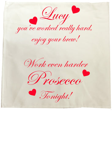 You've worked really hard! Work even harder Prosecco tonight! Personalised Tea Towel