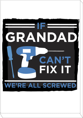 If Grandad Can T Fix It We Re Screwed Personalised Canvas Print Willow Printing Design