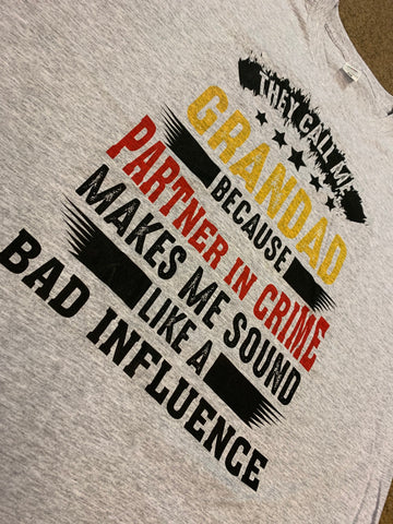 They call me Grandad Because Partner in Crime makes me Sound like a Bad Influence T Shirts