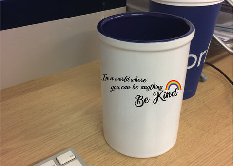 IN A WORLD WHERE YOU CAN BE ANYTHING, BE KIND - RAINBOW PEN POT - COVID 19