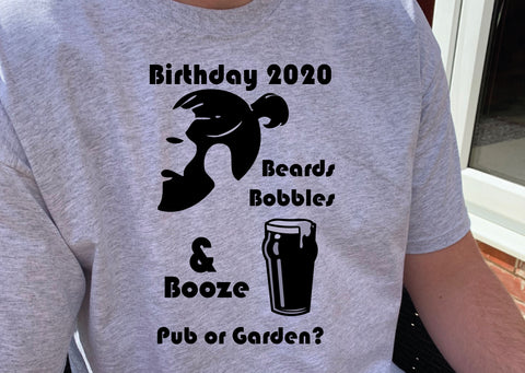 Birthday 2020, Beards, bobbles and Beer - Pub or Garden T Shirts - Covid 19