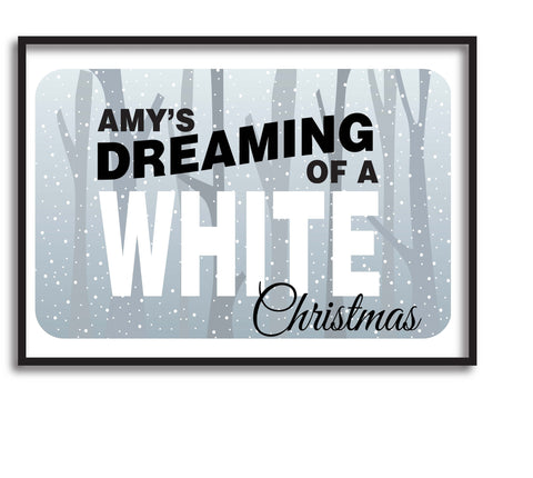 Dreaming Of A White Christmas.Pc03 Name Is Dreaming Of A White Christmas Personalised Print