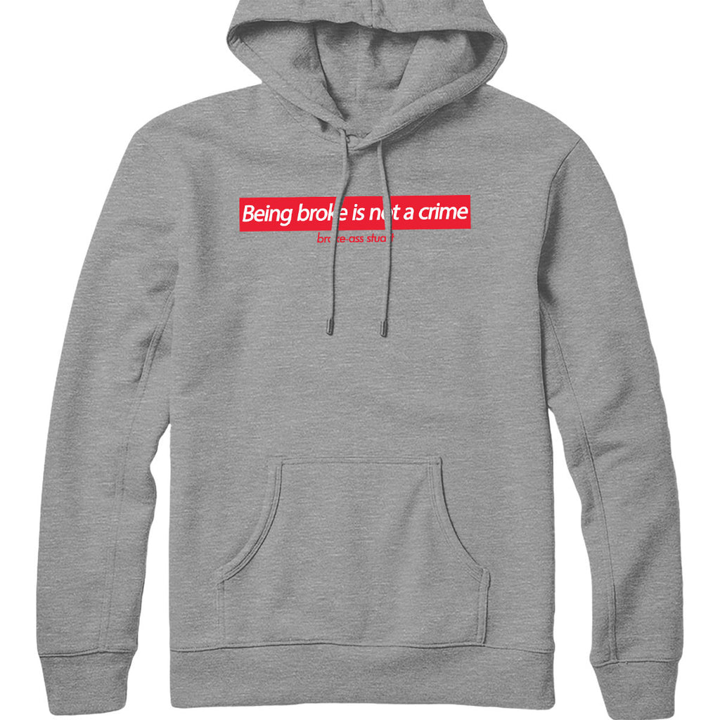 Being Broke is Not a Crime Hoodie