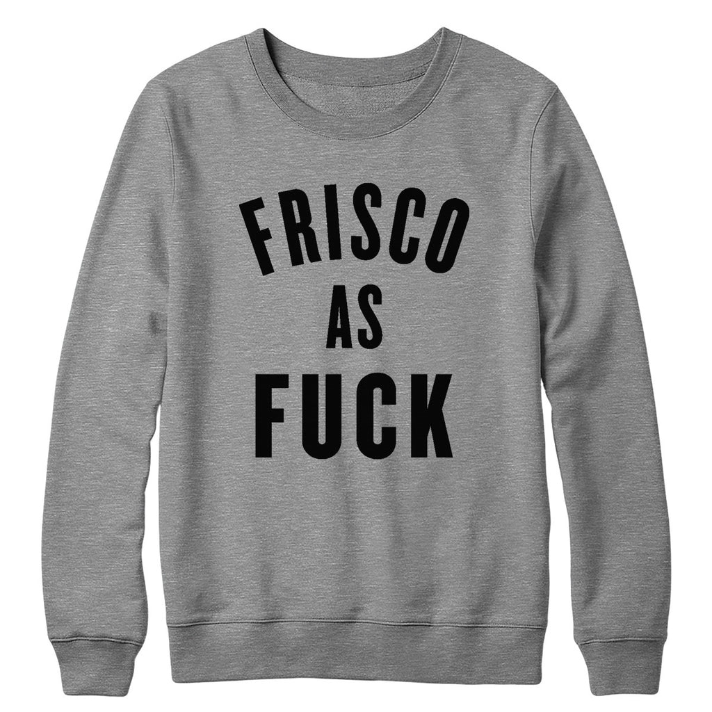 Frisco As Fuck Crewneck
