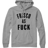 Frisco As Fuck Hoodie