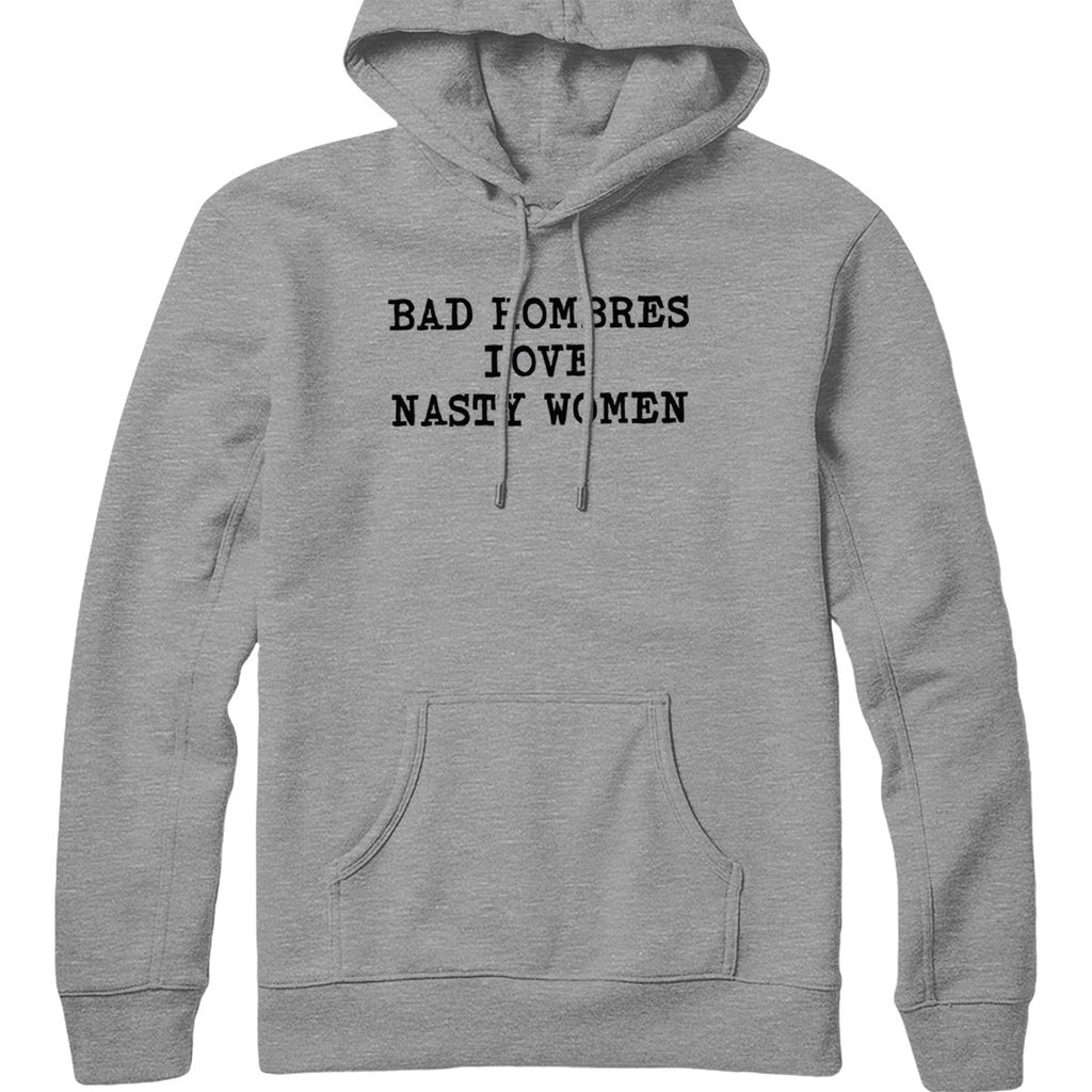 Bad Hombres and Nasty Women Hoodie