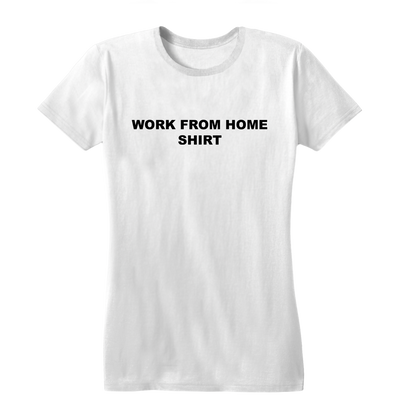 Work From Home Shirt - Women's