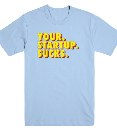 Your Startup Sucks