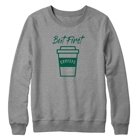 But First Covfefe Crewneck