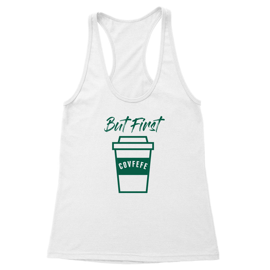 But First Covfefe Women's Racerback Tank