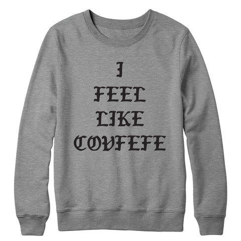 I Feel Like Covfefe Crewneck