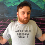 Who the Fuck Is Broke-Ass Stuart Men's Tee