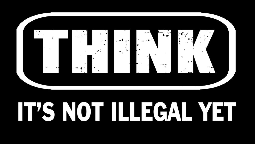 Think, It's Not Illegal Yet