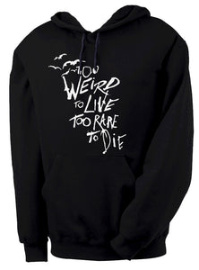 Too Weird to Live, Too Rare to Die Hoodie