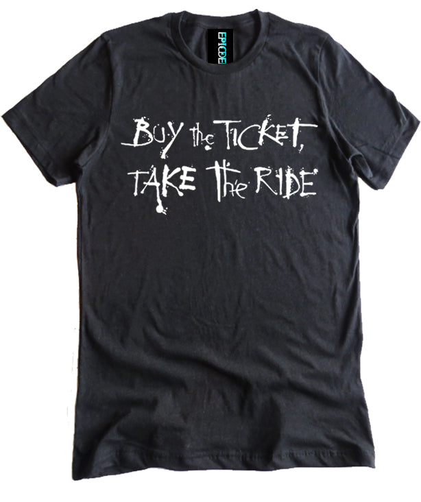Buy the Ticket Take the Ride Premium Shirt by Epicdelusion