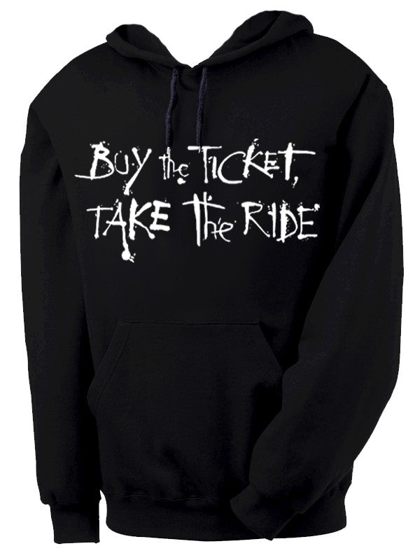 Buy the Ticket, Take the Ride Hooded Sweatshirt by Epicdelusion