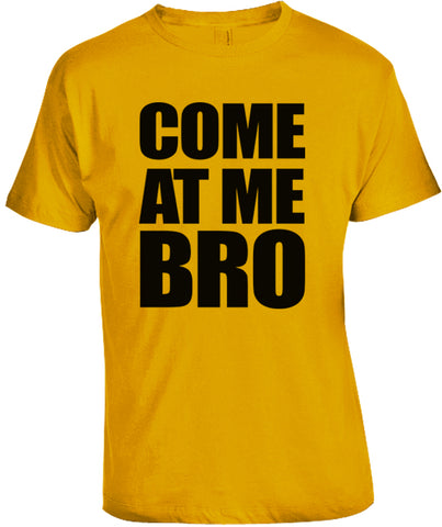 Come at Me Bro Shirt by Epicdelusion