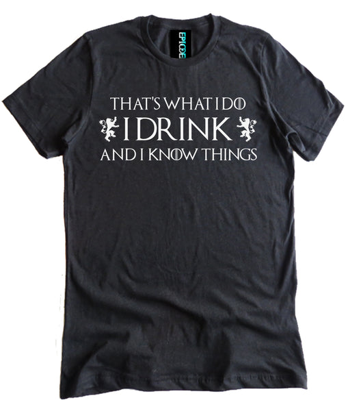Game of Thrones I Drink and I Know Things Premium Shirt by Epicdelusion