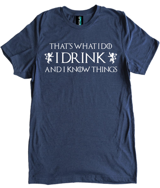 That's What I Do I Drink and I Know Things Premium Shirt