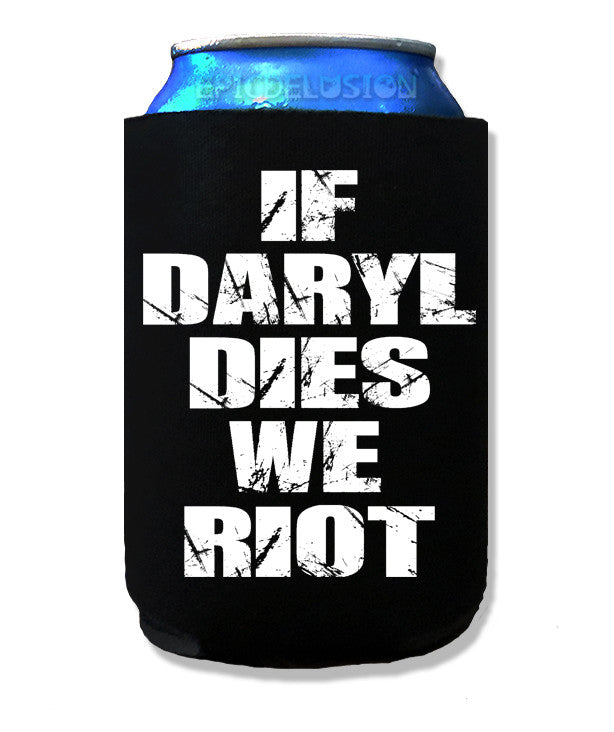 If Daryl Dies We Riot Beverage Koozie