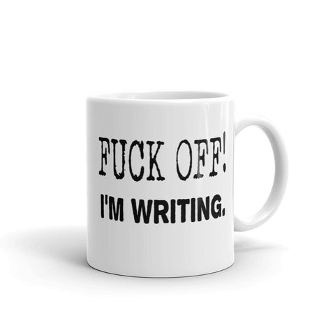 Fuck Off I'm Writing Mug by Epicdelusion