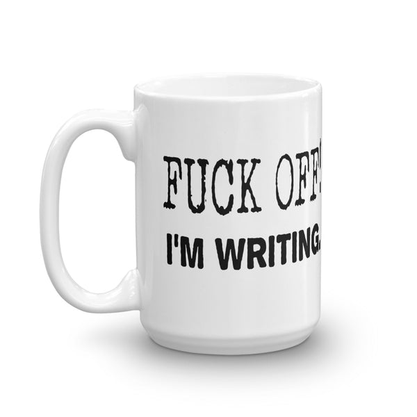 Fuck Off I'm Writing Coffee Mug