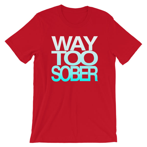Way Too Sober Premium Shirt