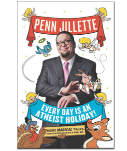 Every Day is An Atheist Holiday Book by Penn Jillette