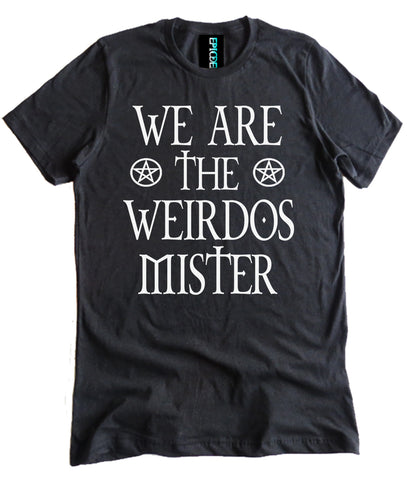 We Are the Weirdos Mister Premium Shirt by Epicdelusion