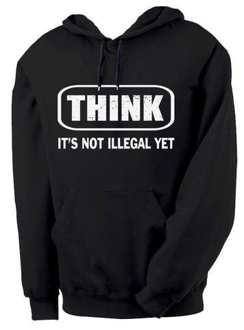 Think It's Not Illegal Yet Hoodie by Epicdelusion
