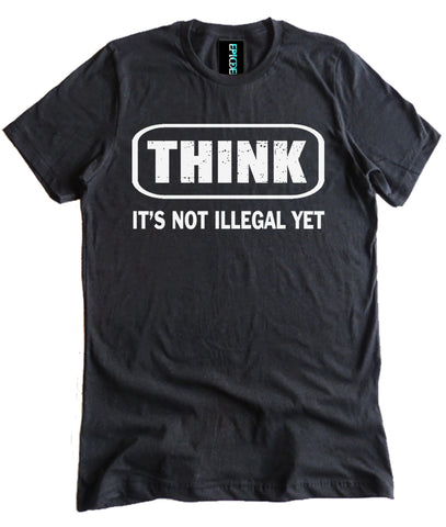 Think It's Not Illegal Yet Premium Shirt by Epicdelusion