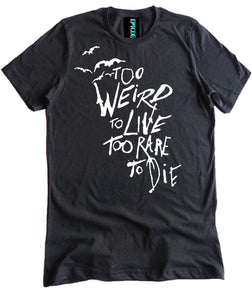 Too Weird to Live Too Rare to Die Premium Shirt by Epicdelusion