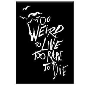 Too Weird to Live Too Rare to Die Magnet by Epicdelusion