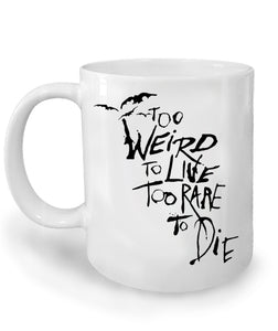 Too Weird to Live Too Rare to Die Mug by Epicdelusion