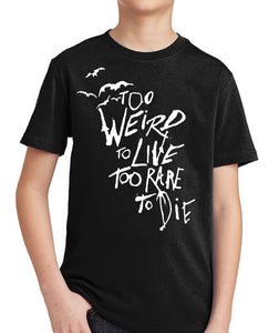 Too Weird to Live Too Rare to Die Kid's Shirt by Epicdelusion