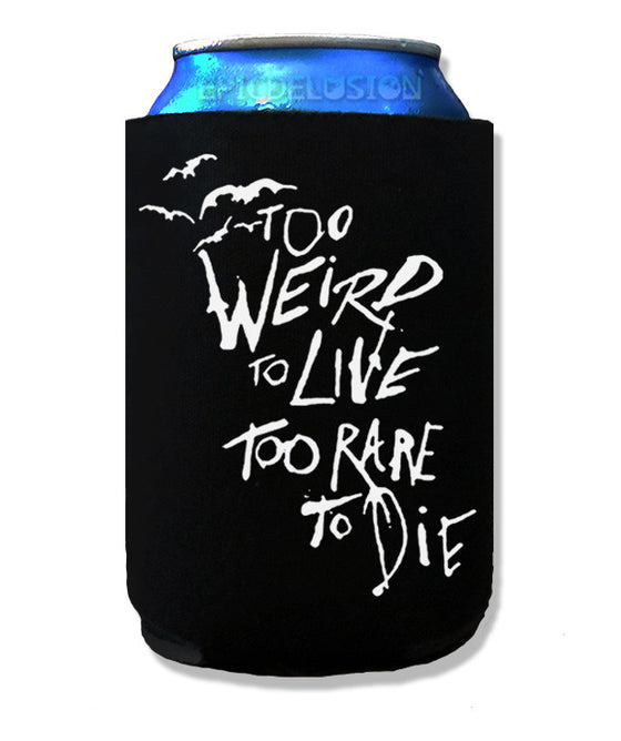 Too Weird to Live, Too Rare to Die Beverage Koozie