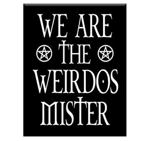 We Are the Weirdos Mister Magnet by Epicdelusion