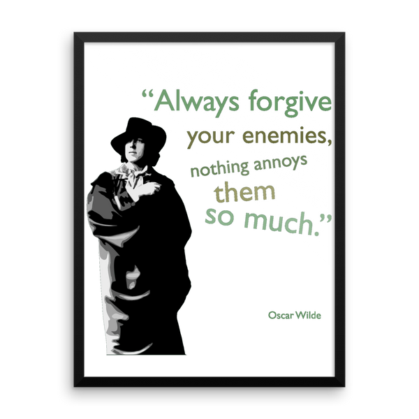Oscar Wilde - Always Forgive Your Enemies Poster