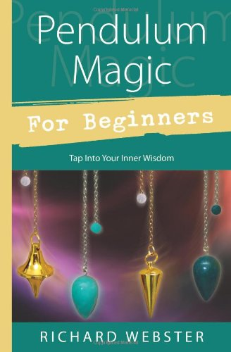 Pendulum Magic for Beginners, By Richard Webster