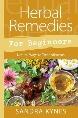 Herbal Remedies for Beginners, By Sandra Kynes