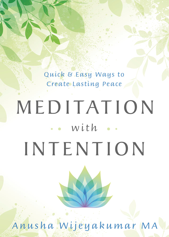 Meditation With Intention, By Anusha Wijeyakumar MA