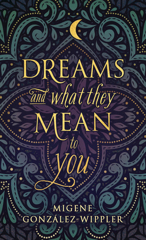 Dreams and What They Mean to You, By Migene Gonzalez-Wippler