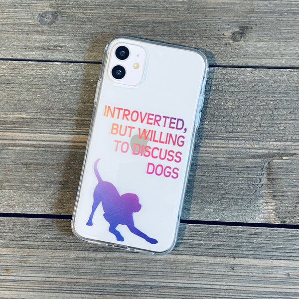 Introverted, But Willing to Discuss Dogs iPhone Case
