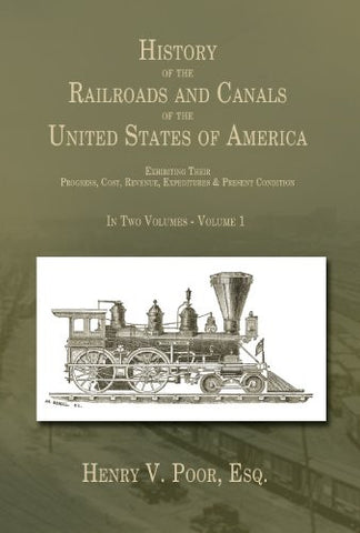 History of the Railroads and Canals of the United States of America Volume 1